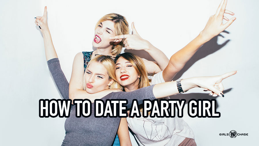 how to date a party girl