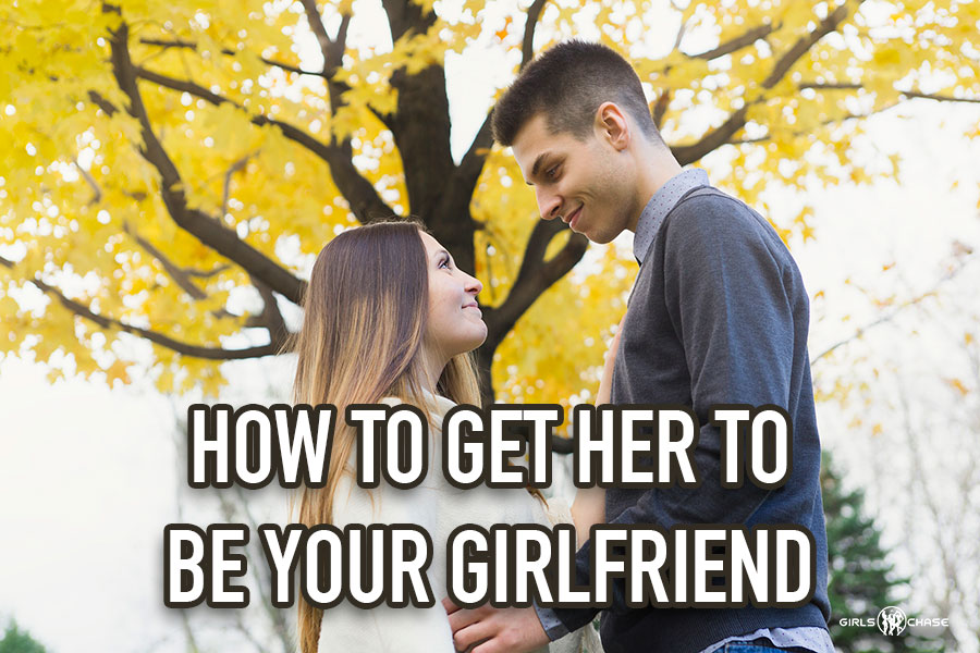 how to get a girl to be your girlfriend