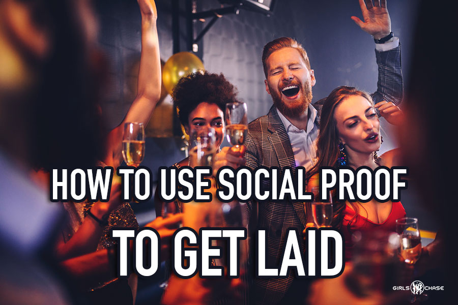 how to use social proof to get laid