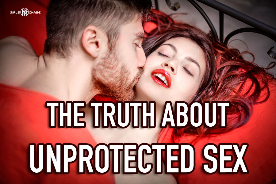 The pleasures of unprotected sex