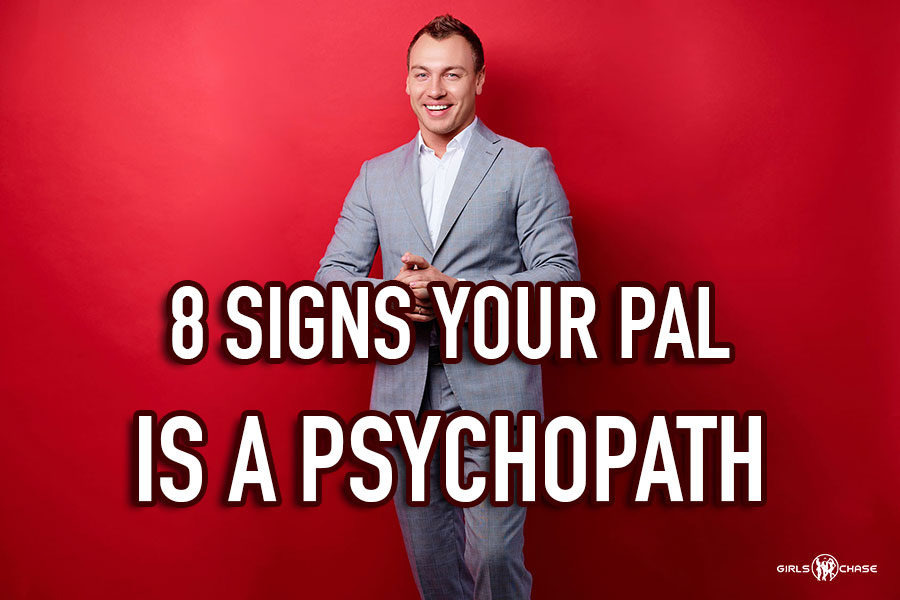 5 signs you may be dating a psychopath
