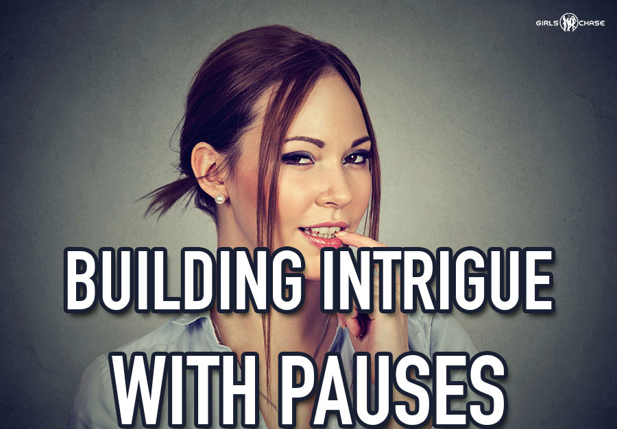 pause to build intrigue