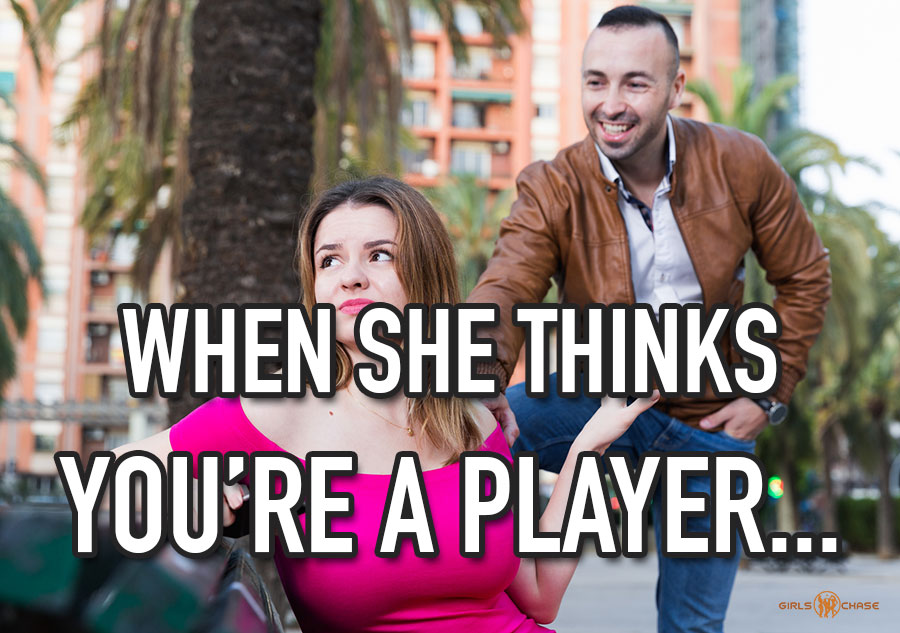 girl thinks you're a player