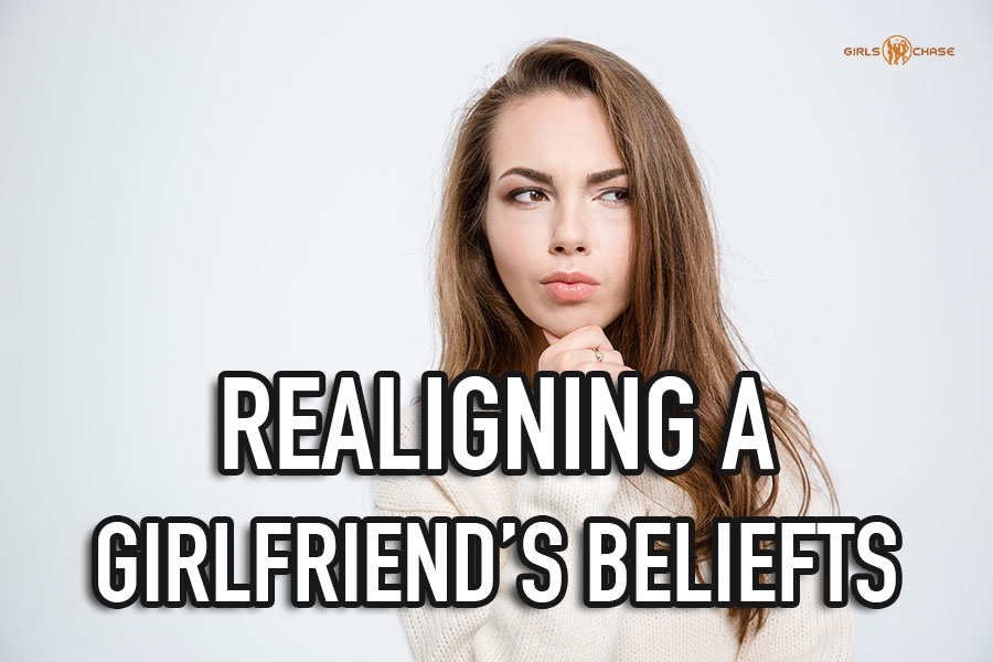 realigning a girlfriend's beliefs