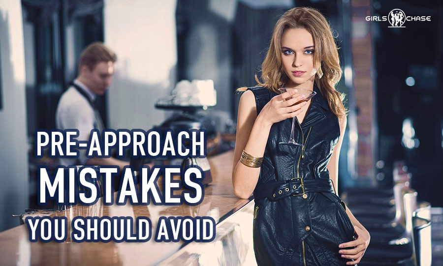 approaching women - mistakes in pre-approach