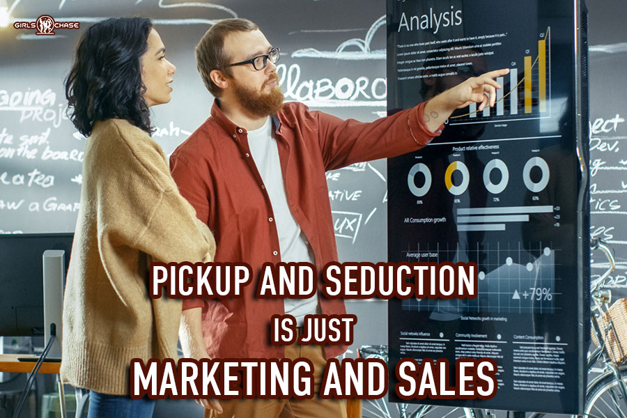 pickup and seduction is marketing and sales