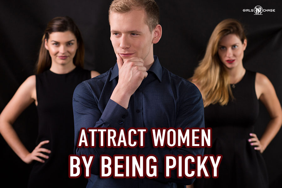 attract women by being picky