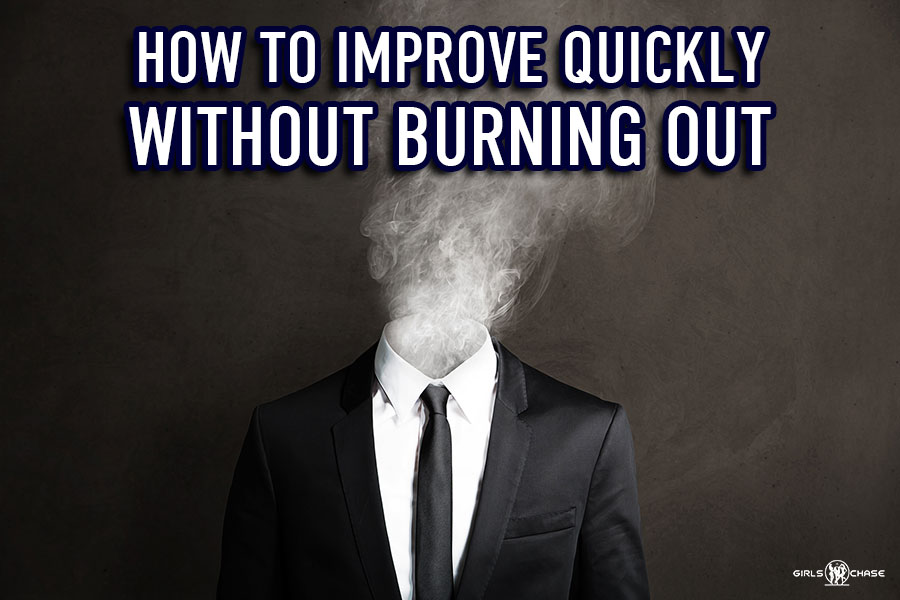 improve quickly without burning out