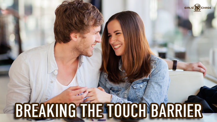 break the touch barrier with girls