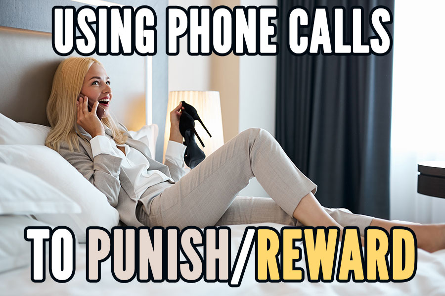 rewarding & punishing with phone calls