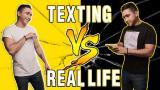 texting vs real life